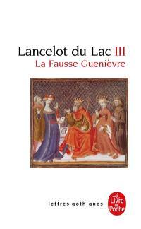 Lancelot du lac : roman français du XIIIe siècle. Volume 3, La fausse Guenièvre