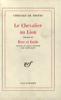 Le chevalier au lion; Précédé de Erec et Enide