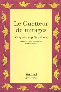 Le guetteur de mirages : cinq poèmes préislamiques