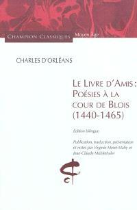 Le livre d'amis : poésies à la cour de Blois, 1440-1465