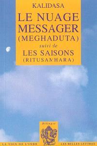 Le nuage messager (Meghaduta); Suivi de Les saisons (Ritusamhara) : poémes
