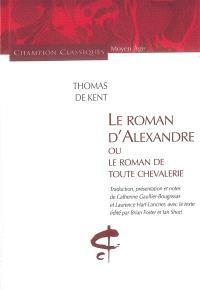 Le roman d'Alexandre ou Le roman de toute la chevalerie
