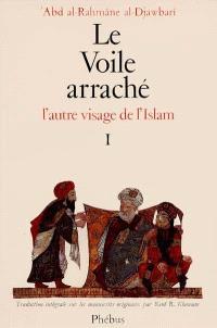 Le voile arraché : l'autre visage de l'Islam. Volume 1