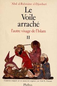 Le voile arraché : l'autre visage de l'Islam. Volume 2