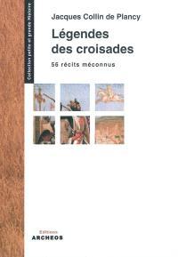 Légendes des croisades : 56 récits méconnus