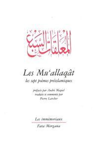 Les Mu'allaqât : les sept poèmes préislamiques