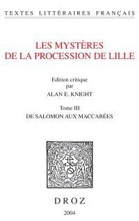 Les mystères de la procession de Lille. Volume 3, De Salomon aux Macchabées