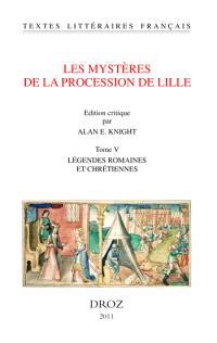 Les mystères de la procession de Lille. Volume 5, Légendes romaines et chrétiennes