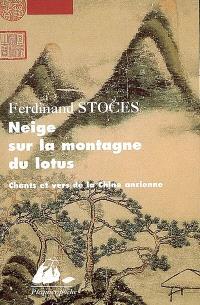 Neige sur la montagne du lotus : chants et vers de la Chine ancienne