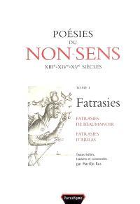 Poésies du non-sens. Volume 1, Fatrasies : fatrasies de Beaumanoir, fatrasies d'Arras