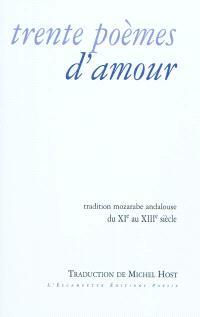 Trente poèmes d'amour : tradition mozarabe andalouse du XIe au XIIIe siècle