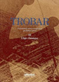 Trobar. Volume 3, L'âge classique
