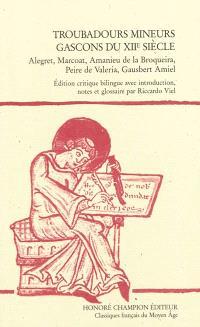 Troubadours mineurs gascons du XIIe siècle : Alegret, Marcoat, Amanieu de la Broqueira, Peire de Valeria, Gausbert Amiel
