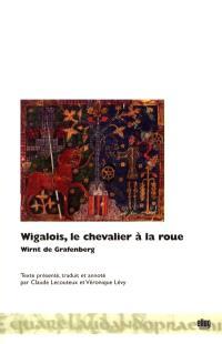 Wigalois, le chevalier à la roue : roman allemand du XIIIe siècle