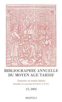 Bibliographie annuelle du Moyen Age tardif (BAMAT) : auteurs et textes latins. Volume 13, 2003