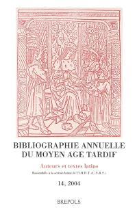 Bibliographie annuelle du Moyen Age tardif (BAMAT) : auteurs et textes latins. Volume 14, 2004