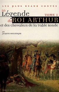 La légende du roi Arthur et des chevaliers de la Table ronde. Volume 1