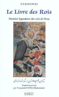 Le livre des rois : histoire légendaire des rois de Perse