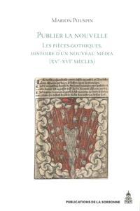 Publier la nouvelle : les pièces gothiques, histoire d'un nouveau média, XVe-XVIe siècles