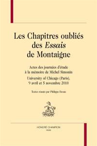 Les chapitres oubliés des Essais de Montaigne : actes des journées d'étude à la mémoire de Michel Simonin, University of Chicago (Paris), 9 avril et 5 novembre 2010