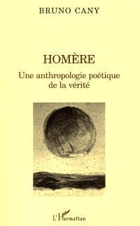 Homère : une anthropologie poétique de la vérité