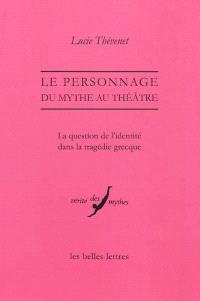Le personnage, du mythe au théâtre : la question de l'identité dans la tragédie grecque