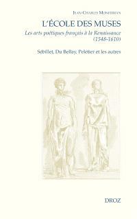 L'Ecole des Muses : les arts poétiques français à la Renaissance (1548-1610) : Sébillet, Du Bellay, Peletier et les autres