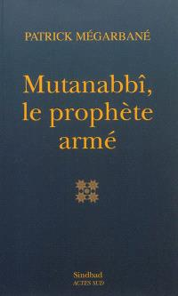 Mutanabbî, le prophète armé : essai