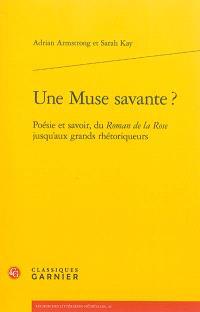 Une muse savante ? : poésie et savoir, du Roman de la rose jusqu'aux grands rhétoriqueurs