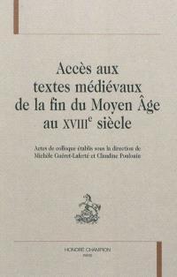 Accès aux textes médiévaux de la fin du Moyen Age au XVIIIe siècle : actes du colloque