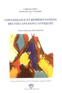 Connaissance et représentations des volcans dans l'Antiquité : actes du colloque de Clermont-Ferrand, Université Blaise Pascal, 19-20 septembre 2002