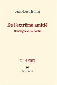 De l'extrême amitié : Montaigne & La Boétie