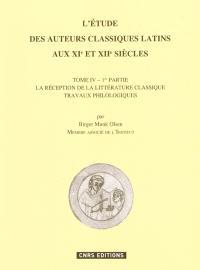 L'étude des auteurs classiques latins aux XIe et XIIe siècles. Volume 4-1, La réception de la littérature classique : travaux philologiques
