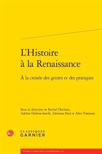 L'histoire à la Renaissance : à la croisée des genres et des pratiques