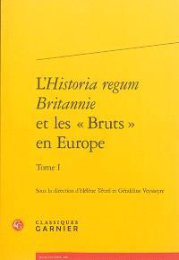L'Historia regum Britannie et les Bruts en Europe. Volume 1, Traductions, adaptations, réappropriations : XIIe-XVIe siècle