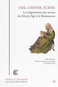 Lire, choisir, écrire : la vulgarisation des savoirs du Moyen Age à la Renaissance