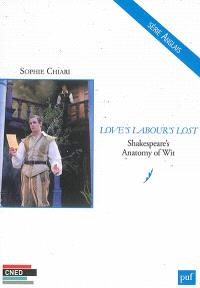 Love's labour's lost : Shakespeare's anatomy of wit