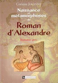 Naissance et métamorphose du roman d'Alexandre : domaine grec