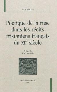 Poétique de la ruse dans les récits tristaniens français du XIIe siècle
