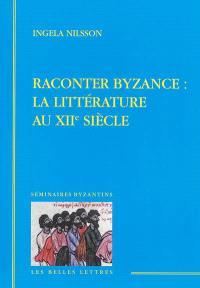 Raconter Byzance : la littérature du XIIe siècle