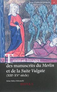 Texte et images des manuscrits du Merlin et de la Suite Vulgate (XIIIe-XVe siècle) : L'estoire de Merlin ou les Premiers faits du roi Arthur