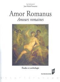 Amor romanus, amours romaines : études et anthologie