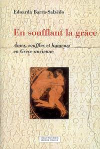 En soufflant la grâce (Eschyle, Agamemnon, V. 1206) : âmes, souffles et humeurs en Grèce ancienne