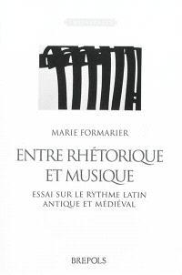 Entre rhétorique et musique : essai sur le rythme latin antique et médiéval