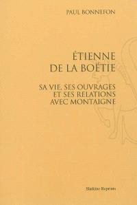 Etienne de La Boétie : sa vie, ses ouvrages et ses relations avec Montaigne