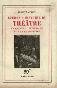 Etudes d'histoire du théâtre en France au Moyen Age et à la Renaissance