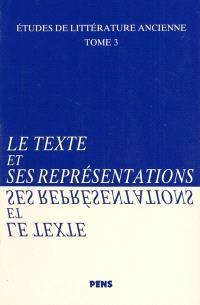 Etudes de littérature ancienne. Volume 3, Le texte et ses représentations