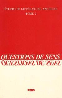 Etudes de littérature ancienne. Volume 2, Questions de sens : Homère, Eschyle, Sophocle, Aristote, Virgile, Apulée, Clément