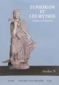 Euphorion et les mythes : images et fragments : actes du colloque international, Lyon, 19-20 janvier 2012