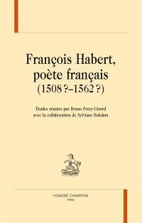 François Habert, poète français : 1508?-1562?